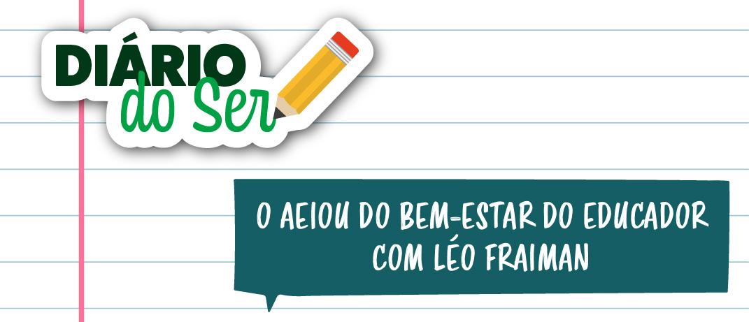 Live exclusiva: O AEIOU do Bem-Estar do Educador com Léo Fraiman